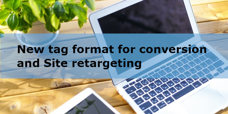 New tag format for conversion and Site retargeting
