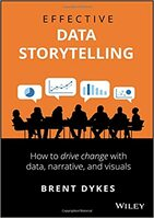 Effective Data Storytelling How to Drive Change with Data, Narrative and Visuals