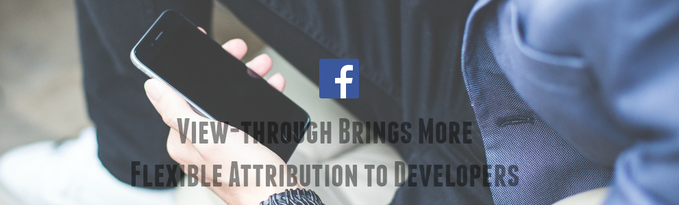 eyecatch_facebook_introducing_view-through-attribution_for-mobile-app-install-ads