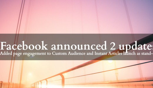 eyecatch_facebook_launch_page-engagement-custom-audiences_instant-articles-as-standalone-plasement