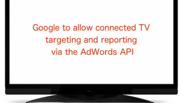 Google to allow connected TV targeting and reporting via the AdWords API